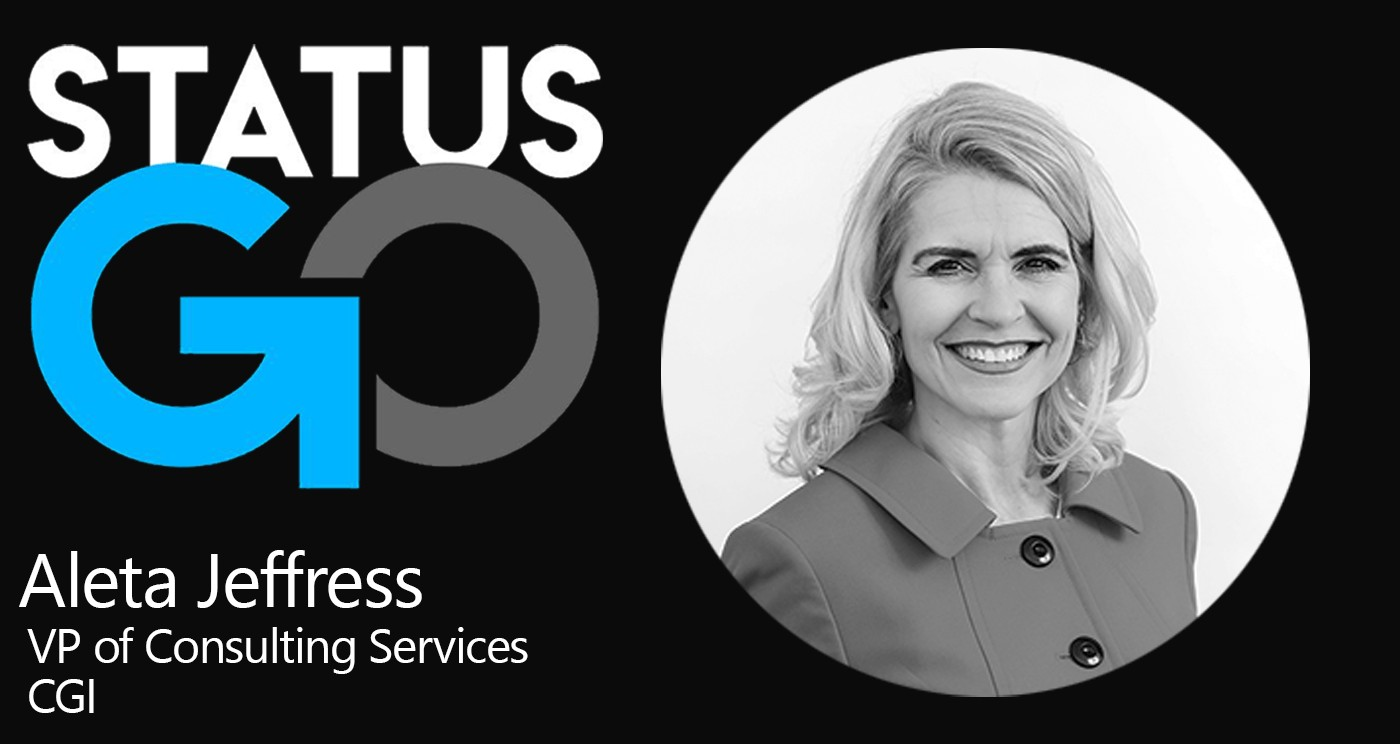 StatusGo Podcast, Aleta Jeffress, CGI Vice President of Consulting Services